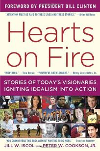 Hearts on Fire: Stories of Todays Visionaries Igniting Idealism into Action