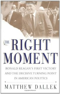 The Right Moment: Ronald Reagans First Victory and the Decisive Turning Point in American Politics