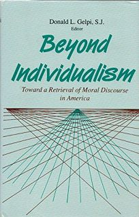 Beyond Individualism: Toward a Retrieval of Moral Discourse in America