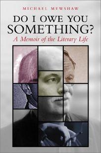 DO I OWE YOU SOMETHING? A Memoir of the Literary Life
