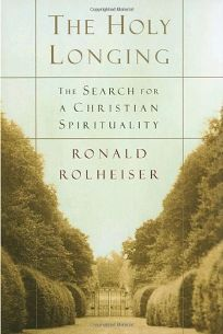 The Holy Longing: The Search for a Christian Spirituality