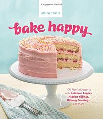 Bake Happy: 100 Playful Desserts with Rainbow Layers