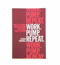 Work. Pump. Repeat: How to Survive Breastfeeding and Going Back to Work