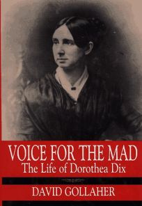 Voice for the Mad: The Life of Dorothea Dix