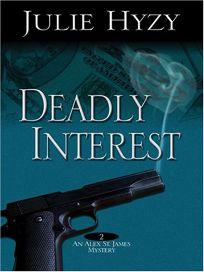 Deadly Interest: An Alex St. James Mystery