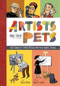 Artists and Their Pets: True Stories of Famous Artists and Their Animal Friends