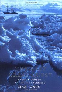 THE LAST GREAT QUEST: Captain Scotts Antarctic Sacrifice
