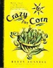 Crazy for Corn: More Than 170 Recipes for Americas Favorite Grain