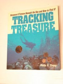 Tracking Treasure: Romance and Fortune Beneath the Sea and How to Find It!
