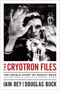 The Cryotron Files: The Untold Story of Dudley Buck