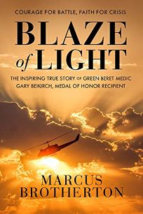 Religion Book Review: Blaze of Light: The Inspiring True Story of Green Beret Medic Gary Beikirch, Medal of Honor Recipient by Marcus Brotherton. WaterBrook, $26 (272p) ISBN 978-0-525-65378-3