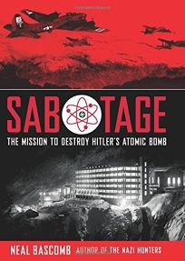 Sabotage: The Mission to Destroy Hitlers Atomic Bomb