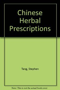 Chinese Herbal Prescriptions: A Practical and Authoritative Self-Help Guide