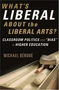 Whats Liberal About the Liberal Arts? Classroom Politics and Bias in Higher Education