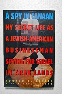 A Spy in Canaan: My Secret Life as a Jewish American Businessman Spying for Israel in Arab Lands