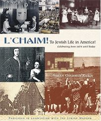 LCHAIM! TO JEWISH LIFE IN AMERICA: Celebrating from 1654 Until Today