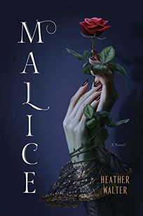Sci-Fi/Fantasy/Horror Book Review: Malice by Heather Walter. Del Rey, $27 (496p) ISBN 978-1-984818-65-2