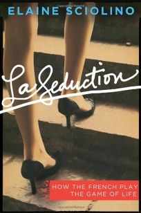 La Seduction: How the French Play the Game of Life