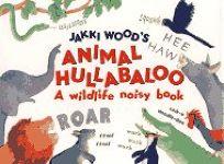 Jakki Woods Animal Hullabaloo: A Wildlife Noisy Book