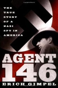 AGENT 146: The True Story of a Nazi Spy in America