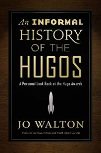 An Informal History of the Hugos: A Personal Look Back at the Hugo Awards