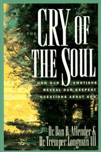 The Cry of the Soul: How Our Emotions Reveal Our Deepest Questions about God