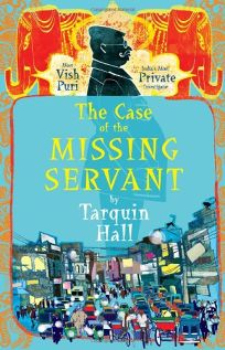 The Case of the Missing Servant: From the Files of Vish Puri