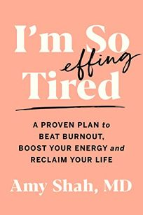 I'm So Effing Tired: A Proven Plan to Beat Burnout