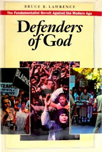 Defenders of God: The Fundamentalist Revolt Against the Modern Age