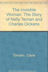 Invisible Woman: The Story of Nelly Ternan and Charles Dickens
