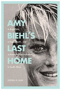 Amy Biehl's Last Home: A Bright Life