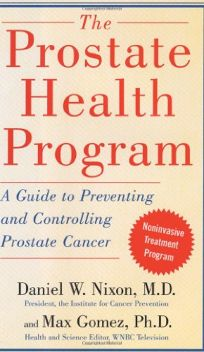 The Prostate Health Program: A Guide to Preventing and Controlling Prostate Cancer