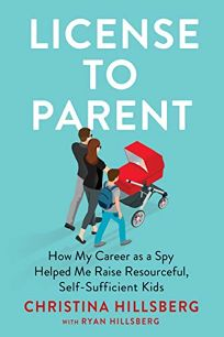 License to Parent: How My Career as a Spy Helped Me Raise Resourceful
