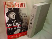Let Them Call Me Rebel: Saul Alinsky--His Life and Work