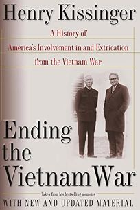 ENDING THE VIETNAM WAR: A History of Americas Involvement in and Extrication from the Vietnam War