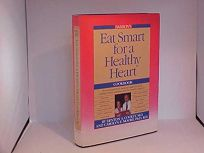 Eat Smart for a Healthy Heart Cookbook: A Prominant Heart Surgeons Plan for Well Being and Longer Life