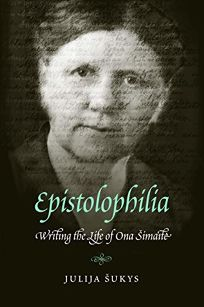 Epistolophilia: Writing the Life of Ona Simaite