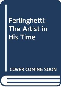 Ferlinghetti: The Artist in His Time