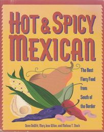 Hot & Spicy Mexican: The Best Fiery Food from South of the Border