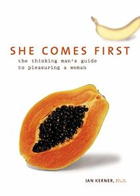 SHE COMES FIRST: The Thinking Mans Guide to Pleasuring a Woman