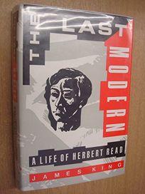 The Last Modern: A Life of Herbert Read