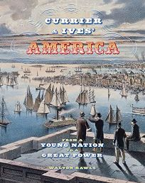 Currier & Ives America: From a Young Nation to a Great Power