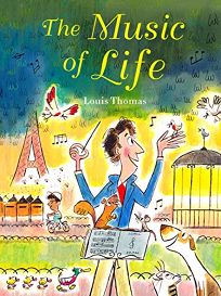 Children's Book Review: The Music of Life by Louis Thomas. Farrar, Straus and Giroux, $17.99 (40p) ISBN 978-0-374-30315-0