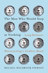 The Man Who Would Stop at Nothing: Long-Distance Motorcyclings Endless Road