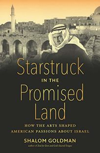 Starstruck in the Promised Land: How the Arts Shaped American Passions about Israel