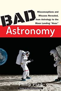 BAD ASTRONOMY: Misconceptions and Misuses Revealed