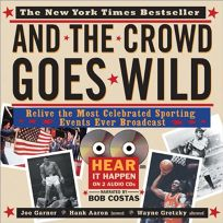 And the Crowd Goes Wild: Relive the Most Celebrated Sporting Events Ever Broadcast Audio+cd-ROM [With Audio CD]