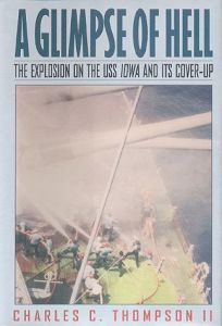 A Glimpse of Hell: The Explosion on the USS Iowa and Its Cover-Up