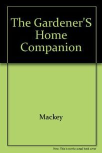 Gardeners Home Companion/How to Raise and Propagate More Than 350 Flowers