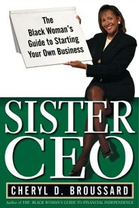 Sister CEO: The Black Womans Guide to Starting Your Own Business